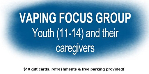 Focus Group. Vaping among youth (11-14) and their caregivers