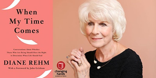 Changing Hands presents Diane Rehm: When My Time Comes: Conversations About Whether Those Who Are Dying Should Have the Right to Determine When Life Should End