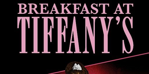Breakfast at Tiffany's - Valentine's Weeked at the Chehalis Theater