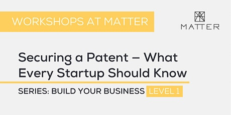 MATTER Workshop: Securing a Patent — What Every Startup Should Know tickets