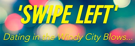SWIPE LEFT: Dating in the Windy City Blows! tickets