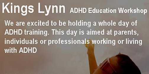 ADHD Education  parenting and carers workshop... KING'S LYNN