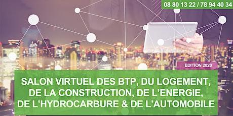 SALON VIRTUEL DES BTP, DU LOGEMENT, DE LA CONSTRUCTION, DE L'ENERGIE, DE L'HYDROCARBURE & DE L'AUTOMOBILE - Edition 2020 tickets