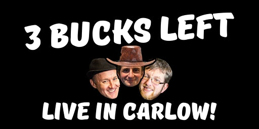 3 Bucks Left: Live in Carlow!