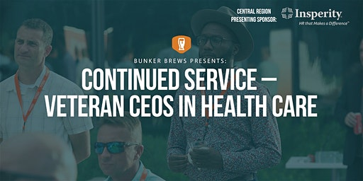 Bunker Brews Nashville: Continued Service – Veteran CEOs in Health Care