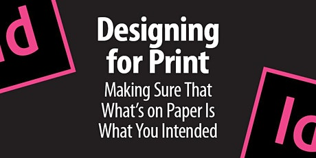 Designing for Print: Making Sure That What's on Paper Is What You Intended tickets