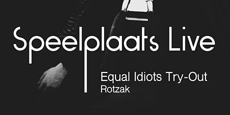 Speelplaats Live | Equal Idiots Try-Out + Rotzak tickets