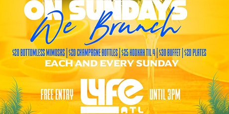 ON SUNDAYS WE BRUNCH ***FREE BRUNCH AT LYFE ATL tickets