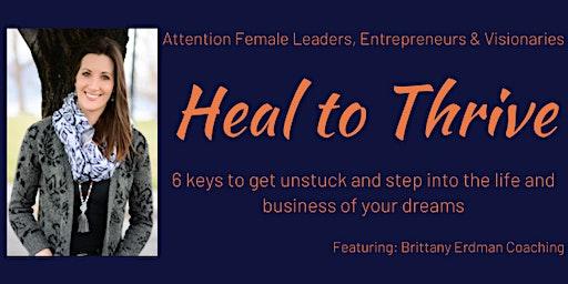 Heal To Thrive: For Female Leaders, Entrepreneurs & Visionaries