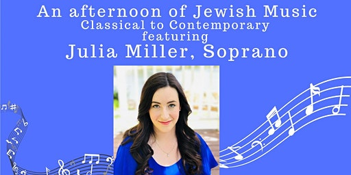 An Afternoon of Jewish Music featuring Julia Miller, Soprano