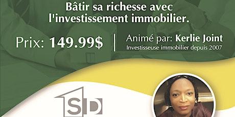 Atelier Pratique: Bâtir sa richesse avec l'investissement immobilier! billets