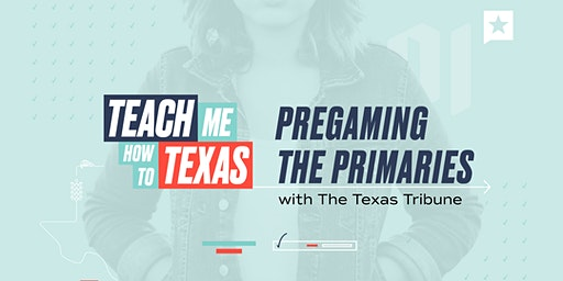 Teach Me How to Texas: Pregaming the Primaries