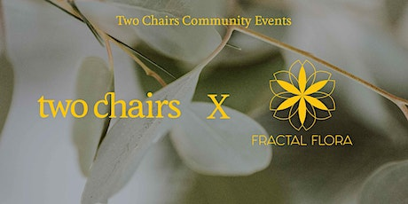 Two Chairs x Fractal Flora: An Evening of Plant-Inspired Mindfulness tickets