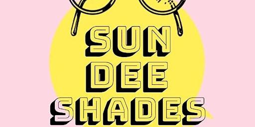 Sun(Dee) Shades Launch
