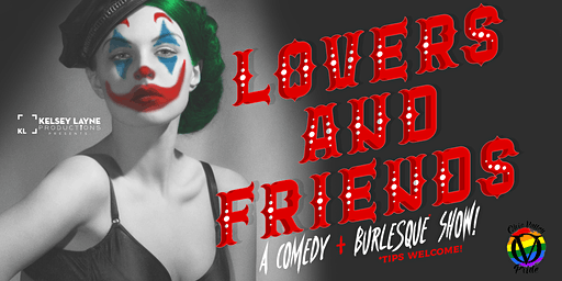 Lovers and Friends: A Comedy + Burlesque* Show!