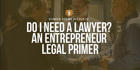 Bunker Brews Portland: Do I Need a Lawyer? An Entrepreneur Legal Primer tickets