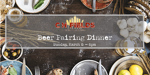CH Fields March Beer Dinner