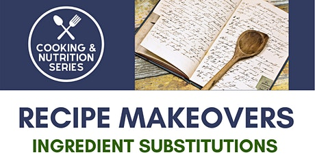 Cooking & Nutrition Series - Recipe Makeovers: Ingredient Substitutions tickets