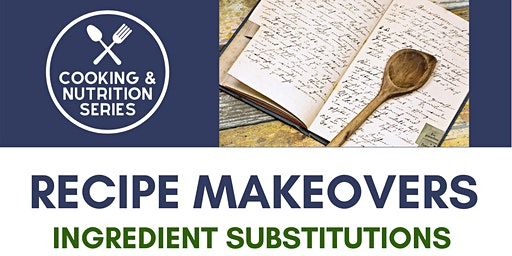 Cooking & Nutrition Series - Recipe Makeovers: Ingredient Substitutions