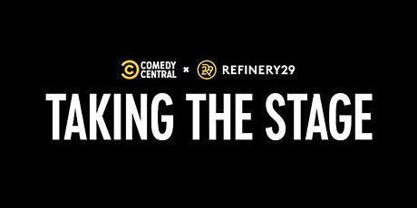 Comedy Central x Refinery29 present: Taking the Stage tickets