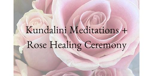 Kundalini Meditations and Rose Healing Ceremony