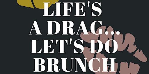 Life is a Drag...Let's Do Brunch