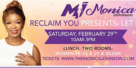 Save the Date and Register  February 29th, Monica Johnson Presents...Reclaim You...LET IT GO!  tickets