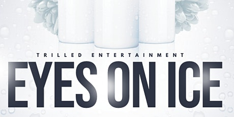 Trilled Ent. Presents: EYES ON ICE PARTY tickets