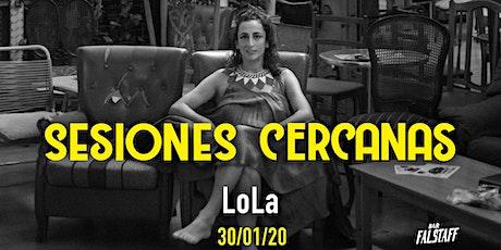 Sesiones Cercanas con LOLA tickets