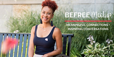 BeFree Meet Up - Meaningful Connections + Inspiring Conversations tickets