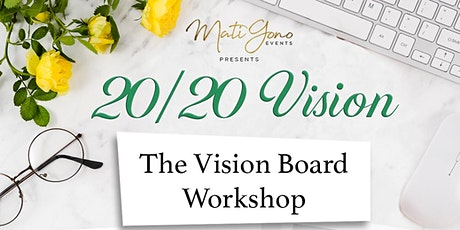 2020 Vision : The Vision Board Workshop - See it, Say it, live it tickets