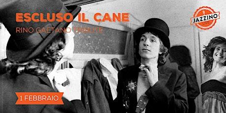 Escluso il Cane - Rino Gaetano Tribute - Live at Jazzino biglietti