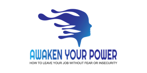 Awaken Your Power - How to Leave your Job Without Fear or Insecurity