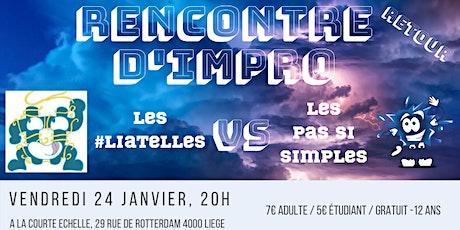 Rencontre d'improvisation théatrale | Les #Liatelles vs Les Pas Si Simples, Round 2 billets