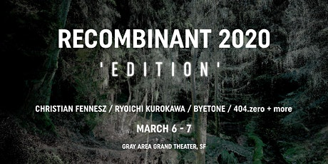 RECOMBINANT 2020 EDITION - MAR 6-7 tickets
