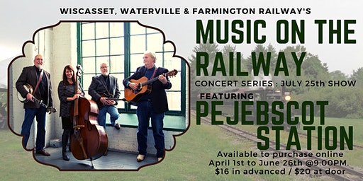 WW&FRy Music on the Railway : 7/25 Concert Featuring Pejepscot Station