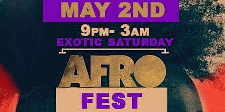 Exotic Saturdays ( EVERY First Saturday ) AFRO FEST/ MAY 2nd tickets