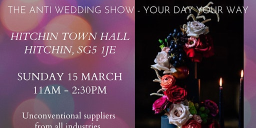 The Anti Wedding Show - Hitchin Town Hall