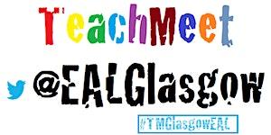 Glasgow EAL TeachMeet - 13 #TMGlasgowEAL