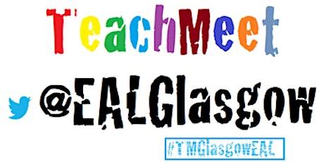 Glasgow EAL TeachMeet - 13 #TMGlasgowEAL tickets