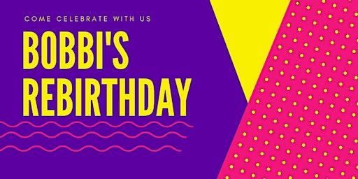 Bobbi's Rebirthday Celebration