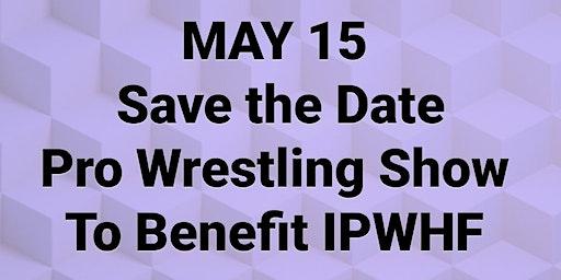 IPWHF BENEFIT WRESTLING SHOW