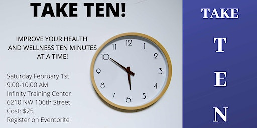 Take Ten!  Improve your health and wellness  ten minutes at a time!