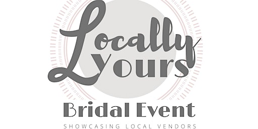 Locally Yours Bridal Event