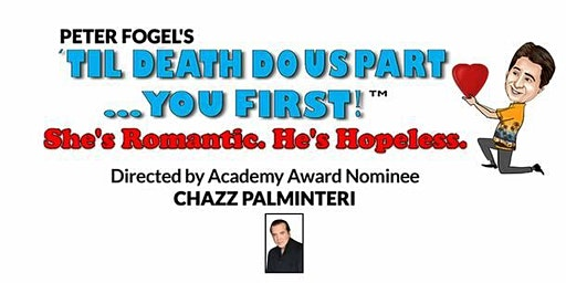 "Peter Fogel's TIL DEATH DO US PART... YOU FIRST!"" Dir. by  CHAZZ PALMINTERI"