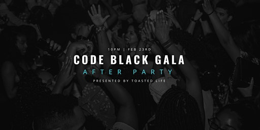 The Code Black Gala After Party Powered by Toasted life