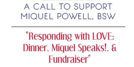 Responding with LOVE: Dinner, Miquel Speaks!, & Fundraiser tickets