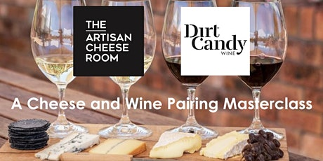 Cheese and Wine Masterclass - Dirt Candy Wines and The Artisan Cheese Room tickets