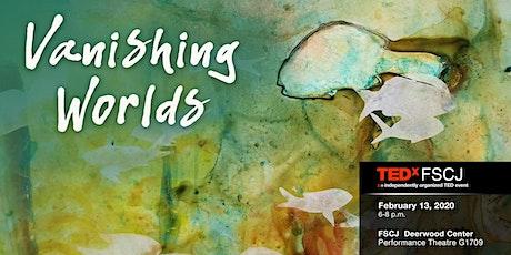 TEDxFSCJ Adventure: Vanishing Worlds tickets