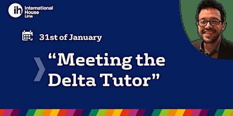 Meeting the Delta Tutor entradas